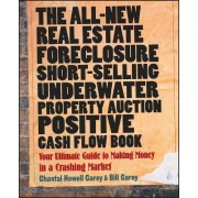 The All-new Real Estate Foreclosure, Short-selling, Underwater, Property Auction, Positive Cash Flow Book by Chantal Howell Carey