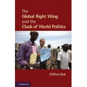 The Global Right Wing and the Clash of World Politics by Clifford Bob