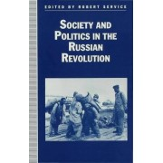 Society and Politics in the Russian Revolution by Robert Service