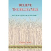 Believe the Believable by Virgil L Brady