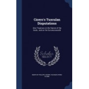 Cicero's Tusculan Disputations: Also Treatises on the Nature of the Gods; And on the Commonwealth