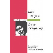 I Love to You by Luce Irigaray
