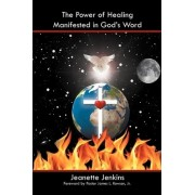 The Power of Healing Manifested in God's Word by Jeanette Jenkins