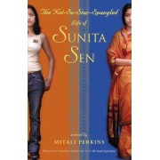 The Not-So-Star-Spangled Life of Sunita Sen by Mitali Perkins