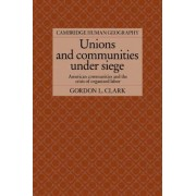 Unions and Communities Under Siege by Gordon L. Clark