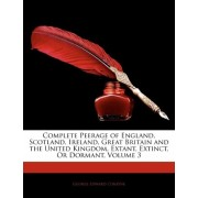 Complete Peerage of England, Scotland, Ireland, Great Britain and the United Kingdom, Extant, Extinct, or Dormant, Volume 3 by George Edward Cokayne