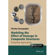 Modeling the Effect of Damage in Composite Structures by Christos Kassapoglou