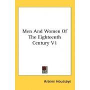 Men and Women of the Eighteenth Century V1 by Arsene Houssaye