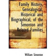 Family History, Genealogical, Historical and Biographical, of the Simonton and Related Families by William Simonton
