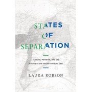 States of Separation: Transfer, Partition, and the Making of the Modern Middle East