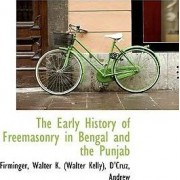 The Early History of Freemasonry in Bengal and the Punjab by Firminger Walter K (Walter Kelly)