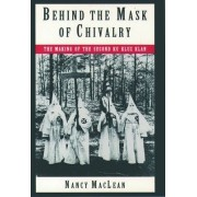 Behind the Mask of Chivalry by Nancy MacLean
