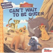 The Lion Guard: Can't Wait to Be Queen by Gina Gold