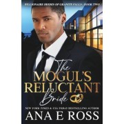 The Mogul's Reluctant Bride by Ana E Ross