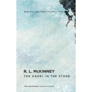 The Angel in the Stone by R. L. McKinney