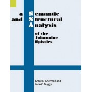 A Semantic and Structural Analysis of the Johannine Epistles by Grace E Sherman