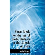 Hindu Ideals for the Use of Hindu Students in the Schools of India by Annie Wood Besant
