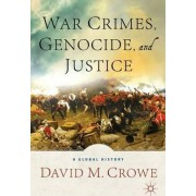 War Crimes, Genocide, and Justice by David M. Crowe