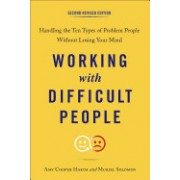 Working with Difficult People, Second Revised Edition: Handling the Ten Types of Problem People Without Losing Your Mind