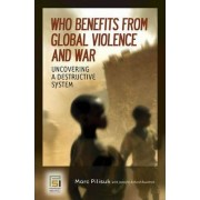 Who Benefits from Global Violence and War by Marc Pilisuk