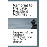 Memorial to the Late President McKinley .. by Of the American Revolution New York Bu