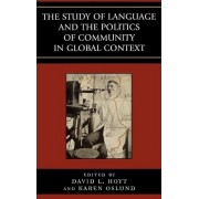 The Study of Language and the Politics of Community in Global Context, 1740-1940 by David L. Hoyt