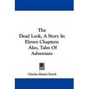 The Dead Lock, a Story in Eleven Chapters by Charles Manby Smith