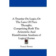 A Treatise On Logic; Or The Laws Of Pure Thought by Francis Bowen