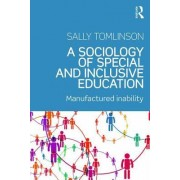 A Sociology of Special and Inclusive Education: Exploring the Manufacture of Inability