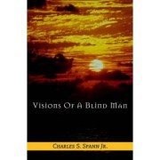 Visions of a Blind Man by Jr. Charles S Spann