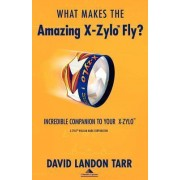 What Makes the Amazing X-Zylo Fly? by David Landon Tarr