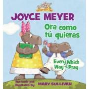 Ora Como Tu Quieras/Every Which Way to Pray by Joyce Meyer
