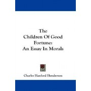 The Children of Good Fortune by Charles Hanford Henderson