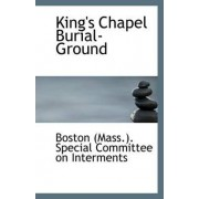 King's Chapel Burial-Ground by (Mass ) Special Committee on Interments