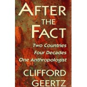 After the Fact by Clifford Geertz