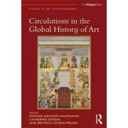 Circulations in the Global History of Art by Thomas Dacosta Kaufmann
