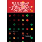 Toxicogenomic Technologies and Risk Assessment of Environmental Carcinogens by Committee on How Toxicogenomics Could Inform Critical Issues in Carcinogenic Risk Assessment of Environmental Chemicals