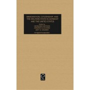Immigration, Citizenship and the Welfare State in Germany and the United States by Hermann Kurthen