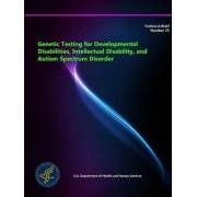 Genetic Testing for Developmental Disabilities, Intellectual Disability, and Autism Spectrum Disorder - Technical Brief Number 23 by U.S. Department of Health and Human Services