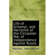 Life of Schamyl, and Narrative of the Circassian War of Independence Against Russia by MacKie John Milton