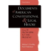 Documents of American Constitutional and Legal History: From 1896 to the Present Volume II by Melvin I. Urofsky