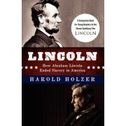 Lincoln: How Abraham Lincoln Ended Slavery in America by Director of the Roosevelt House Public Policy Institute at Hunter College Harold Holzer