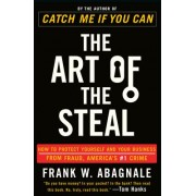 The Art of the Steal by Frank W Abagnale
