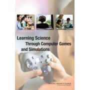 Learning Science Through Computer Games and Simulations by and Education Simulations Committee on Science Learning: Computer Games