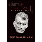 I Can't Go on, I'LL Go on: a Selection from Samuel Beckett's Work by Samuel Beckett
