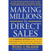 Making Millions in Direct Sales: The 8 Essential Activities Direct Sales Managers Must Do Every Day to Build a Successful Team and Earn More Money by Michael G. Malaghan