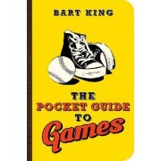 The Pocket Guide to Games by Bart King