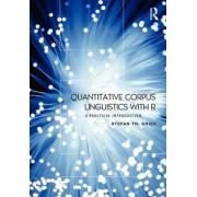 Quantitative Corpus Linguistics with R by Stefan Thomas Gries