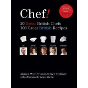 Chef! 20 Great British Chefs, 100 Great British Recipes by James Winter