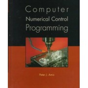 Computer Numerical Control Programming by Peter J. Amic